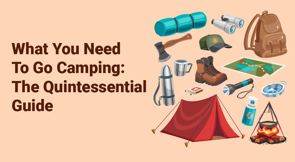 1.What You Need To Go Camping The Quintessential Guide